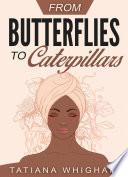 From Butterflies to Caterpillars