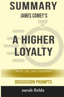 Summary  James Comey s A Higher Loyalty  Truth  Lies  and Leadership  Discussion Prompts  Book