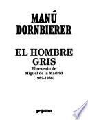 El hombre gris  : el sexenio de Miguel de la Madrid (1092-1988)