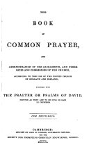 The Book of Common Prayer and Administration of the Sacraments ... According to the Use the Church of England