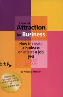Law of Attraction for Business : how to Create a Business Or Attract a Job You Love