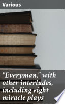 Everyman With Other Interludes Including Eight Miracle Plays