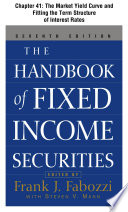 The Handbook of Fixed Income Securities, Chapter 41 - The Market Yield Curve and Fitting the Term Structure of Interest Rates