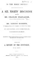 Is the Bible Divine  A     discussion between Mr  C  Bradlaugh     and Mr  Robert Roberts     Together with a review of the discussion by Mr  Roberts