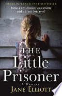 The Little Prisoner  How a childhood was stolen and a trust betrayed