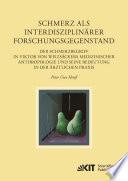 Schmerz als interdisziplinaerer Forschungsgegenstand: Der Schmerzbegriff in Viktor von Weizsaeckers medizinischer Anthropologie und seine Bedeutung in der aerztlichen Praxis