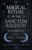 The Magical Ritual of the Sanctum Regnum - Interpreted by the Tarot Trumps Book