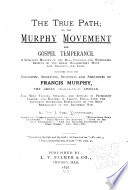 The True Path; Or, The Murphy Movement and Gospel Temperance