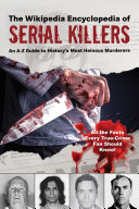 The Wikipedia Encyclopedia of Serial Killers