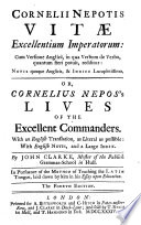 Cornelii Nepotis Vitæ excellentium imperatorum: cum versione Anglicâ ... Or, Cornelius Nepos's Lives of the excellent commanders. With an English translation, as literal as possible : with English notes, and a large index. By John Clarke .. The fourth edition
