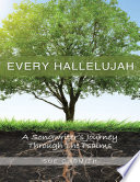 Every Hallelujah  A Songwriter s Journey Through the Psalms Book PDF