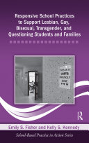 Responsive School Practices to Support Lesbian  Gay  Bisexual  Transgender  and Questioning Students and Families