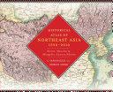 Historical Atlas of Northeast Asia  1590 2010