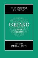 The Cambridge History of Ireland  Volume 1  600   1550