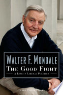 """The Good Fight: A Life in Liberal Politics"" by Walter Mondale, David Hage"