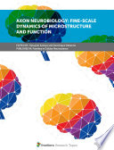 Axon Neurobiology: Fine-Scale Dynamics of Microstructure and Function