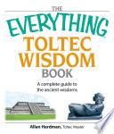 The Everything Toltec Wisdom Book