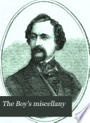 The Boy's Miscellany  : An Illustrated Journal of Useful and Entertaining Literature for Youth , Volume 1