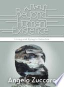 Beyond Human Existence