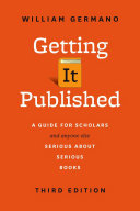Getting It Published: A Guide for Scholars and Anyone Else Serious ...