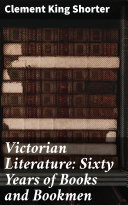 Victorian Literature  Sixty Years of Books and Bookmen