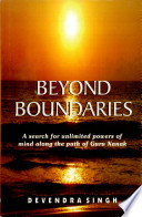 Beyond Boundaries : A Search for Unlimited Powers of Mind Along the Path of Guru Nanak