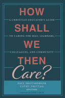 How Shall We Then Care