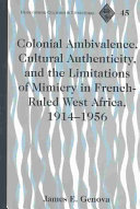 Colonial Ambivalence  Cultural Authenticity  and the Limitations of Mimicry in French ruled West Africa  1914 1956