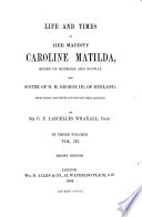 Life and Times of Her Majesty Caroline Matilda  Queen of Denmark and Norway      from Family Documents and Private State Archives