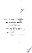 The Baron Pehaytro  Or  An Expensive Mistake  A Comedy in Three Acts  and in Prose