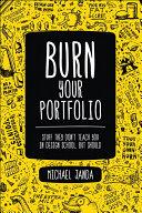 Burn Your Portfolio: Stuff they don't teach you in design school, ...
