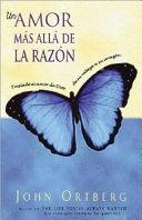 Un Amor Mas Alla de La Razon: Traslade El Amor de Dios de Su Mente a Su Corazon