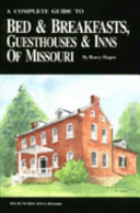 A Complete Guide to Bed and Breakfasts, Guesthouses and Inns of Missouri