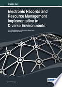 Cases on Electronic Records and Resource Management Implementation in Diverse Environments Book