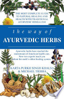 """The Way of Ayurvedic Herbs: The Most Complete Guide to Natural Healing and Health with Traditional Ayurvedic Herbalism"" by Karta Purkh Singh Khalsa, Michael Tierra"