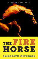 The Fire Horse  No One Wanted the Horse Named Neville  Then Along Came a Rider Who Lived for Long Shots