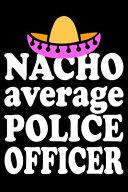 Nacho Average Police Officer