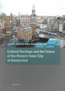 Cultural Heritage and the Future of the Historic Inner City of Amsterdam