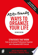 """ADD-Friendly Ways to Organize Your Life: Strategies that Work from an Acclaimed Professional Organizer and a Renowned ADD Clinician"" by Judith Kolberg, Kathleen Nadeau"