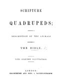 Scripture Quadrupeds  containing a description of the animals mentioned in the Bible  With coloured illustrations   Extracted from    Scripture Natural History for the Young