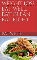 Weight Loss: Eat Well, Eat Clean, Eat Right Pdf/ePub eBook