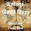 Vintage World Maps Scrapbook Paper Book