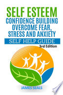 Self Esteem Confidence Building Overcome Fear Stress And Anxiety Self Help Guide Book PDF