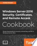 Windows Server 2016 Security, Certificates, and Remote Access Cookbook