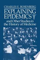 """""""Explaining Epidemics"""" by Ernest E Monrad Professor in the Social Sciences Charles E Rosenberg, Charles E. Rosenberg, Rosenberg Charles E."""
