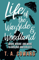 Life of the Wayside and Woodland - When, Where, and What to Observe and Collect