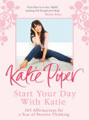 Start Your Day With Katie: 365 Affirmations for a Year of ...