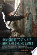 Immigrant youth, hip hop, and online games : alternative approaches to the inclusion of working-class and second generation migrant teens