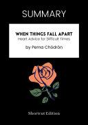 SUMMARY - When Things Fall Apart: Heart Advice For Difficult Times By Pema Chödrön Pdf/ePub eBook