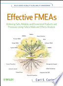 Effective FMEAs  : Achieving Safe, Reliable, and Economical Products and Processes Using Failure Mode and Effects Analysis